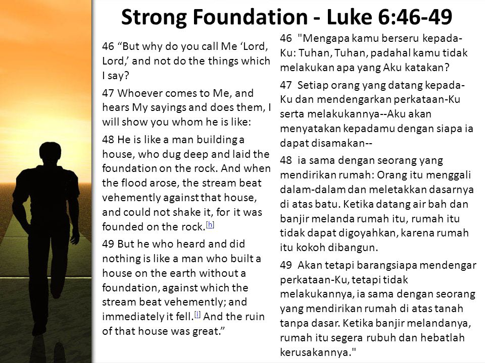 Strong Foundation - Luke 6:46-49 46 But why do you call Me 'Lord, Lord,' and not do the things which I say.