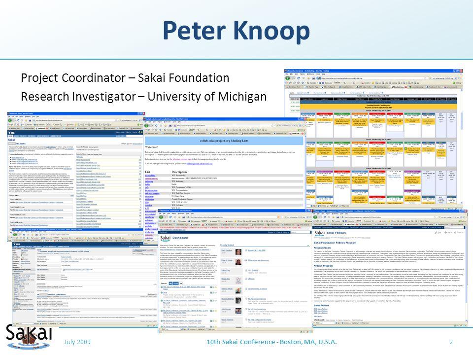 Peter Knoop Project Coordinator – Sakai Foundation Research Investigator – University of Michigan July 200910th Sakai Conference - Boston, MA, U.S.A.2