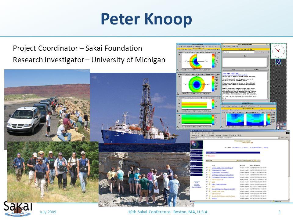Peter Knoop Project Coordinator – Sakai Foundation Research Investigator – University of Michigan July 200910th Sakai Conference - Boston, MA, U.S.A.3