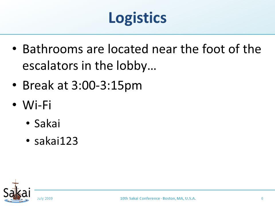Logistics Bathrooms are located near the foot of the escalators in the lobby… Break at 3:00-3:15pm Wi-Fi Sakai sakai123 July 200910th Sakai Conference - Boston, MA, U.S.A.6