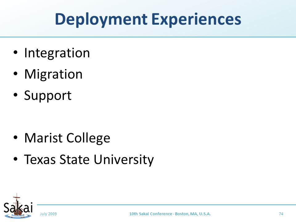 Deployment Experiences Integration Migration Support Marist College Texas State University July 200910th Sakai Conference - Boston, MA, U.S.A.74