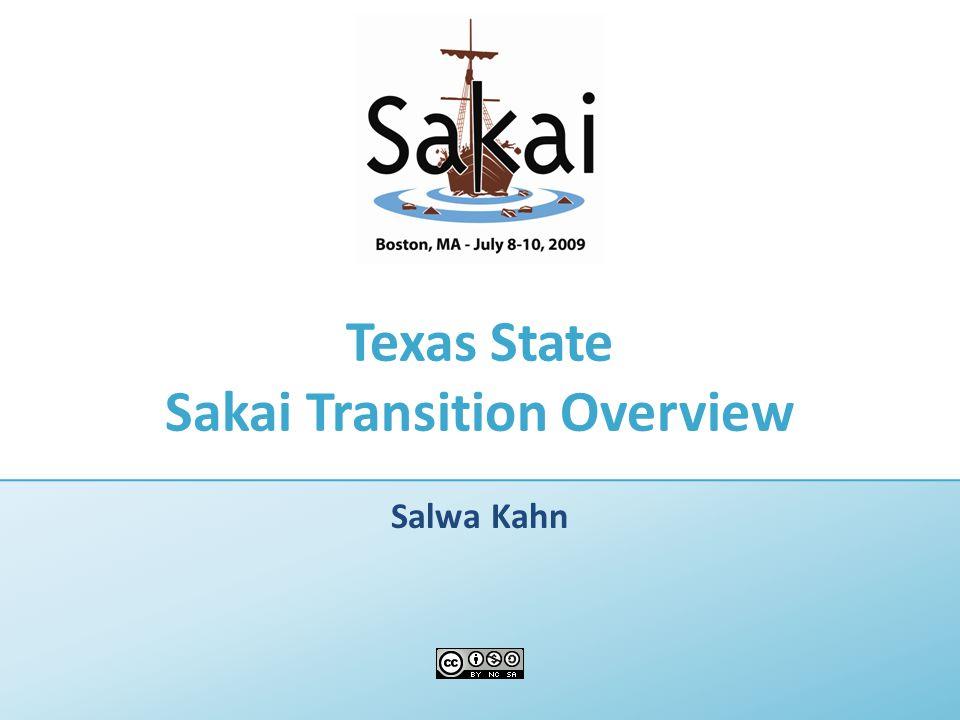 Texas State Sakai Transition Overview Salwa Kahn