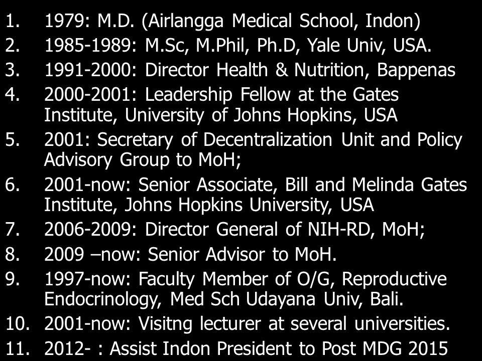 1.1979: M.D. (Airlangga Medical School, Indon) 2.1985-1989: M.Sc, M.Phil, Ph.D, Yale Univ, USA.