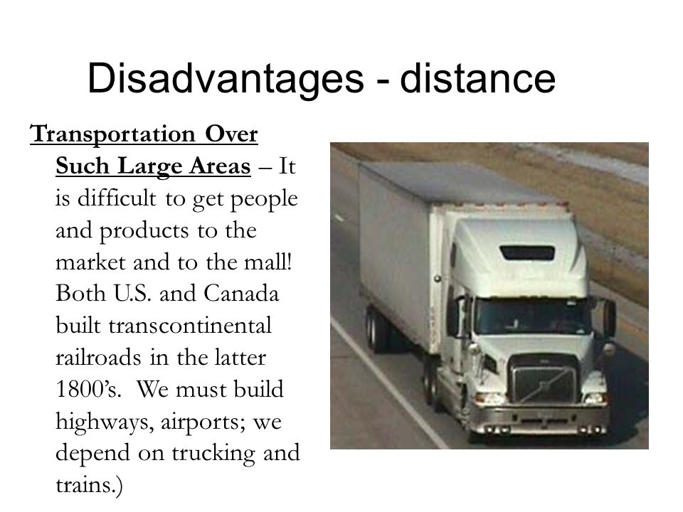 Disadvantages - distance Transportation Over Such Large Areas – It is difficult to get people and products to the market and to the mall.