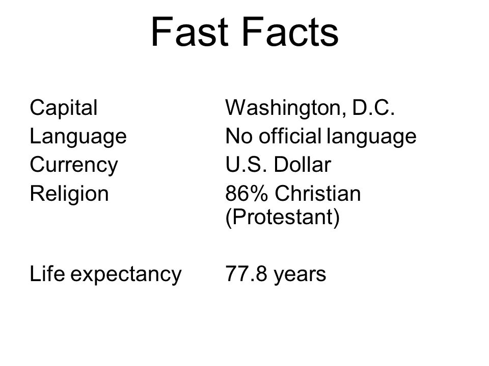 Fast Facts CapitalWashington, D.C. LanguageNo official language CurrencyU.S.