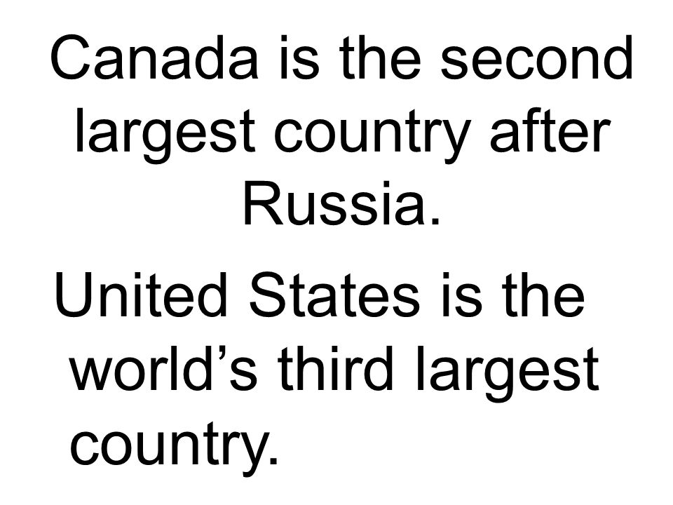 Canada is the second largest country after Russia.