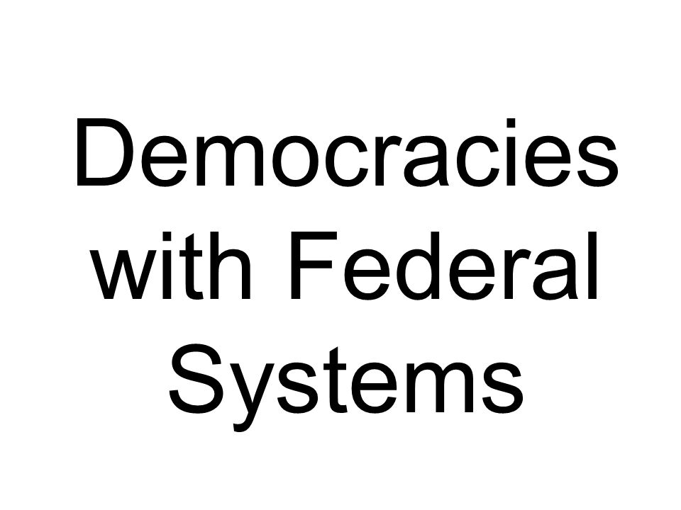 Democracies with Federal Systems