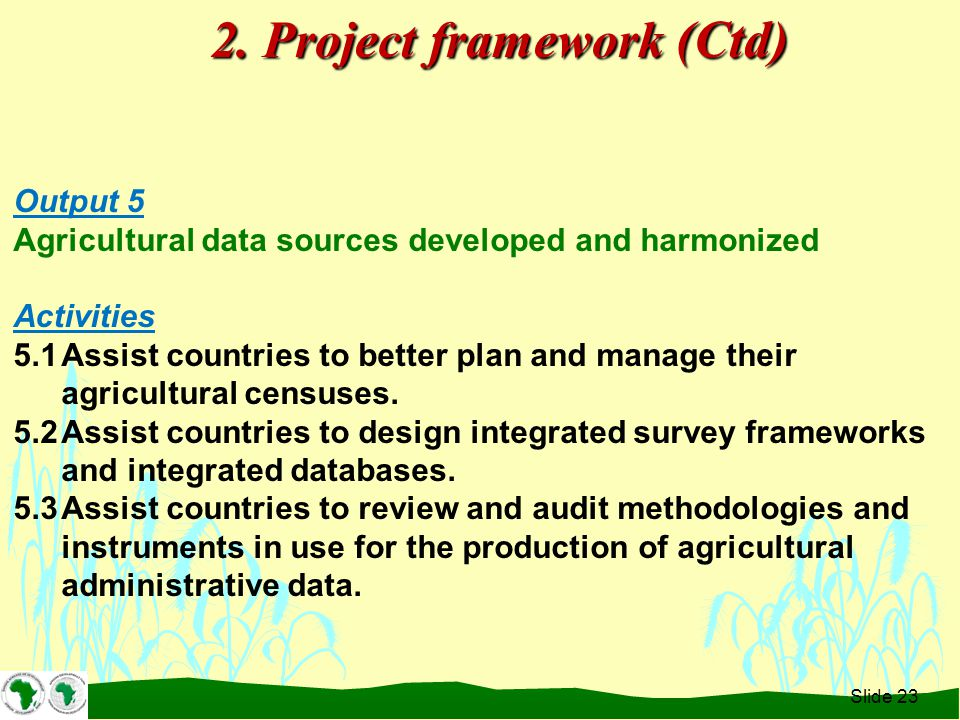 Output 5 Agricultural data sources developed and harmonized Activities 5.1Assist countries to better plan and manage their agricultural censuses.