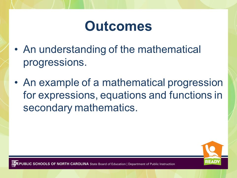 Outcomes An understanding of the mathematical progressions.