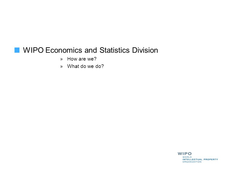 WIPO Economics and Statistics Division » How are we? » What do we do?