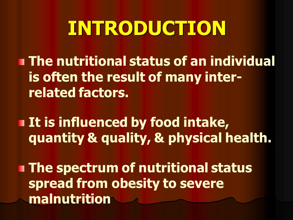 INTRODUCTION The nutritional status of an individual is often the result of many inter- related factors. It is influenced by food intake, quantity & q