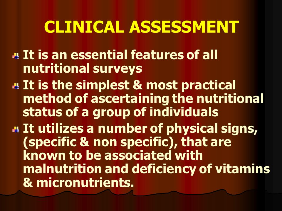 CLINICAL ASSESSMENT It is an essential features of all nutritional surveys It is the simplest & most practical method of ascertaining the nutritional