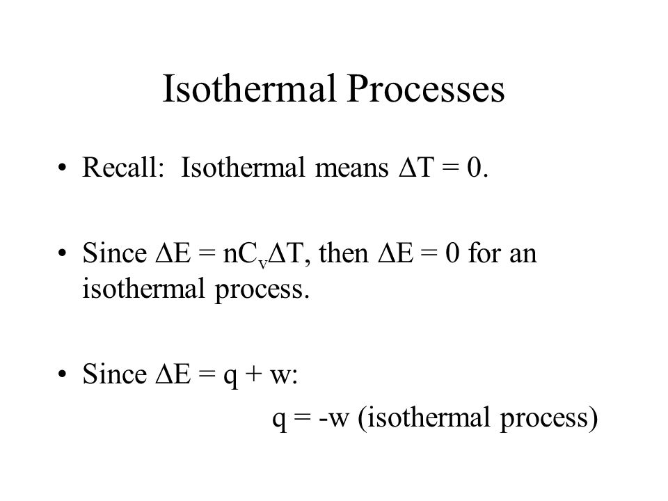 Lecture 7: Thermo and Entropy Reading: Zumdahl 10.2, 10.3 Outline –Isothermal processes –Isothermal gas expansion and work –Reversible Processes