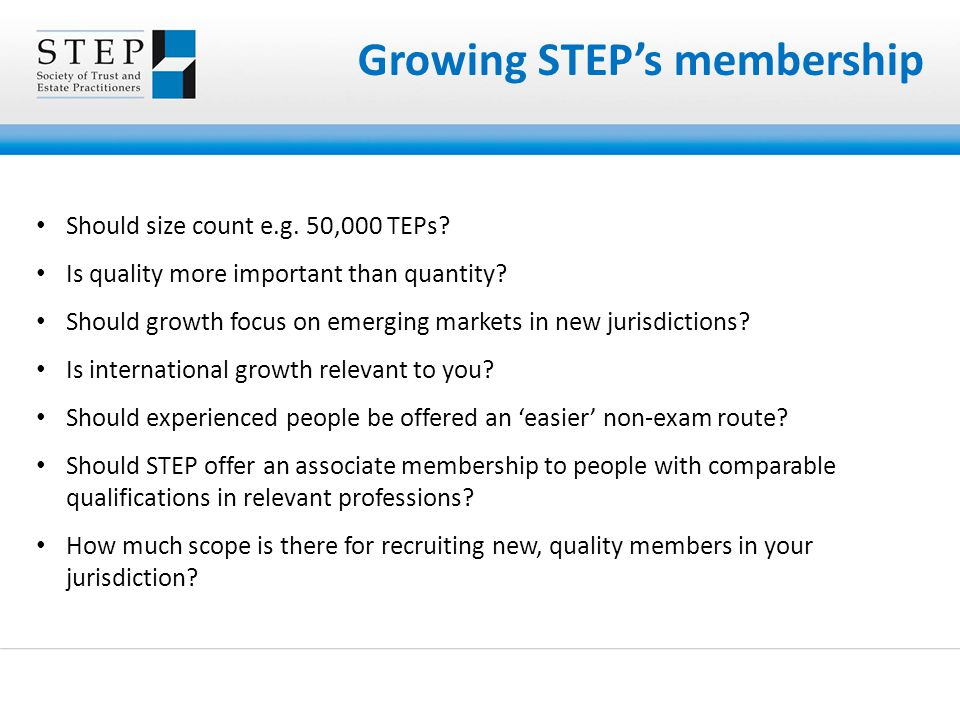 Growing STEP's membership Should size count e.g. 50,000 TEPs.