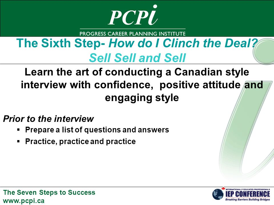The Seven Steps to Success www.pcpi.ca The Sixth Step- How do I Clinch the Deal.