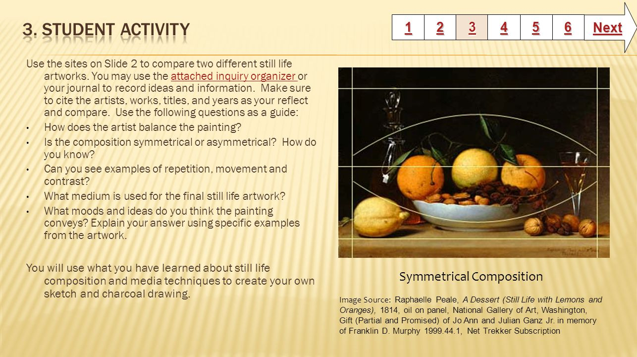 Use the sites on Slide 2 to compare two different still life artworks. You may use the attached inquiry organizer or your journal to record ideas and