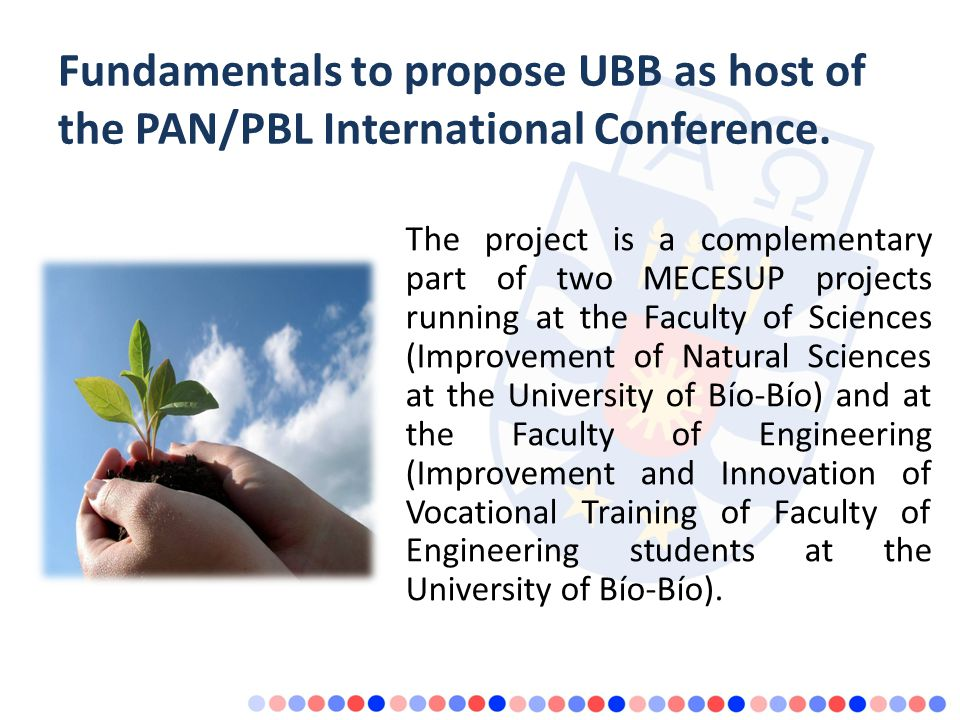 Fundamentals to propose UBB as host of the PAN/PBL International Conference.