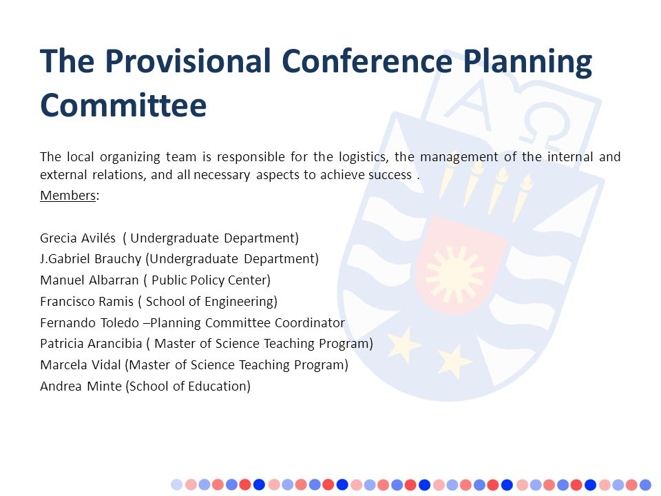 The Provisional Conference Planning Committee The local organizing team is responsible for the logistics, the management of the internal and external relations, and all necessary aspects to achieve success.