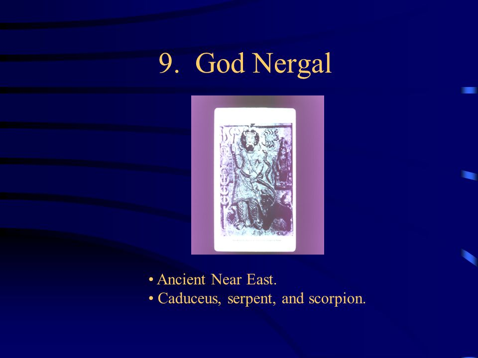 9. God Nergal Ancient Near East. Caduceus, serpent, and scorpion.