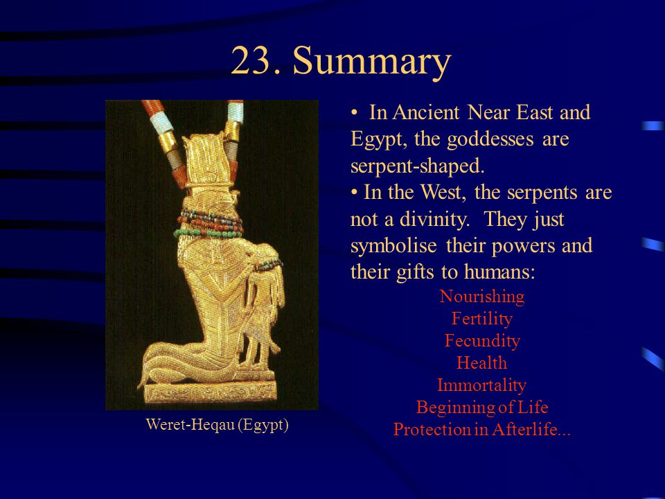 23. Summary In Ancient Near East and Egypt, the goddesses are serpent-shaped.