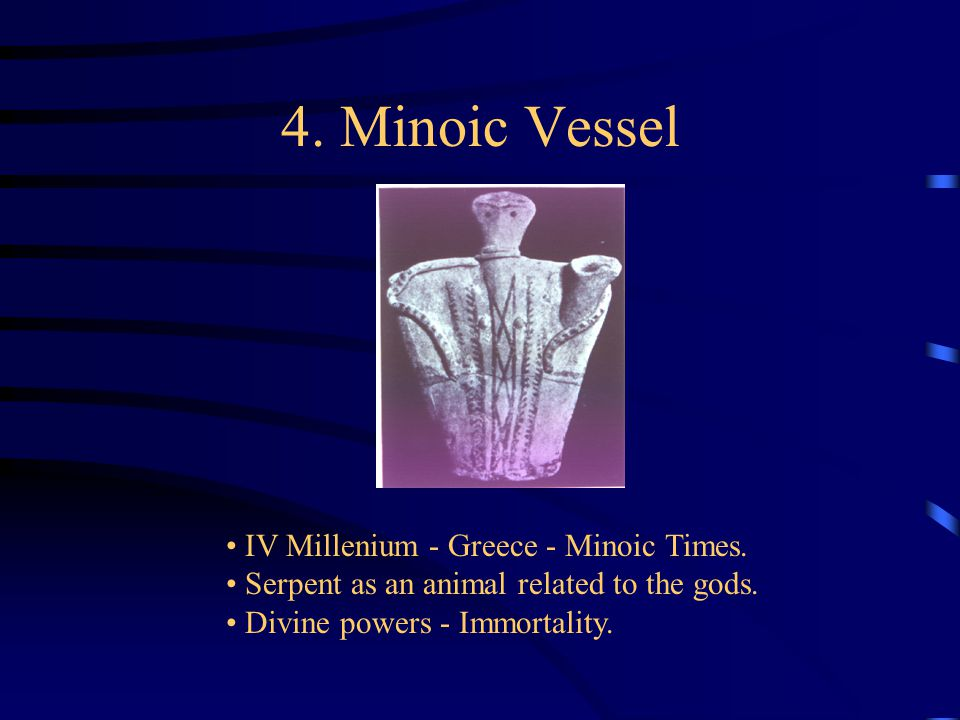 4. Minoic Vessel IV Millenium - Greece - Minoic Times. Serpent as an animal related to the gods. Divine powers - Immortality.