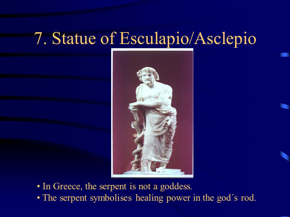 7. Statue of Esculapio/Asclepio In Greece, the serpent is not a goddess.