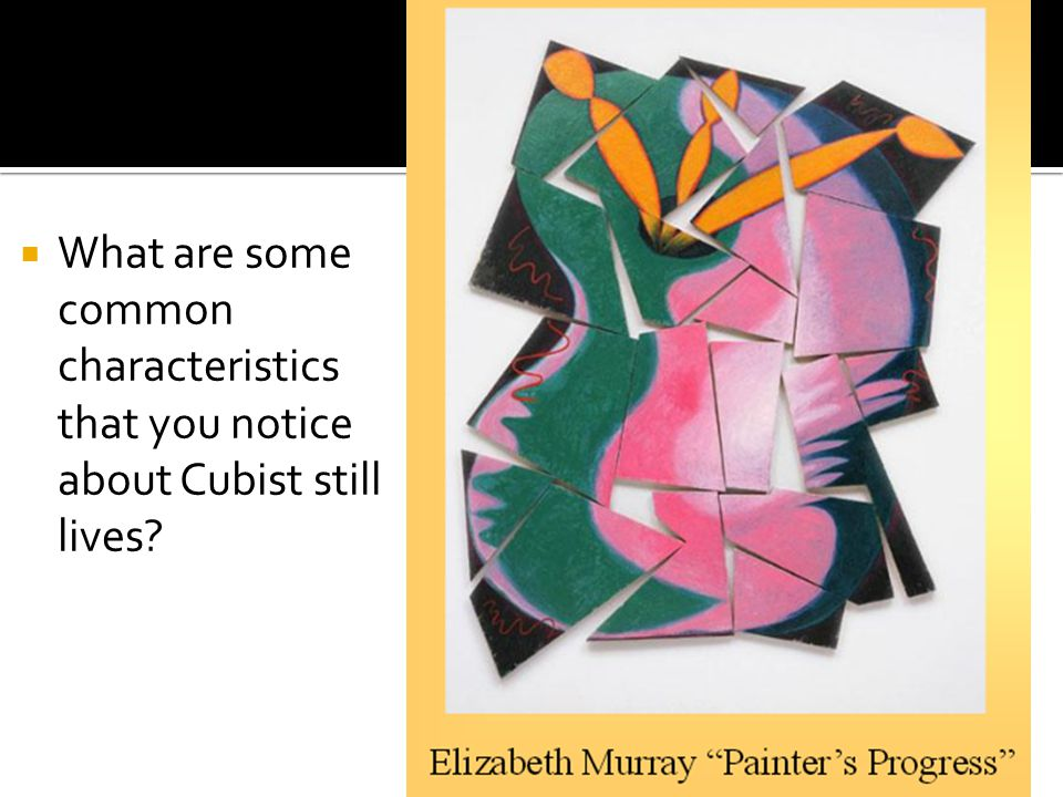  What are some common characteristics that you notice about Cubist still lives