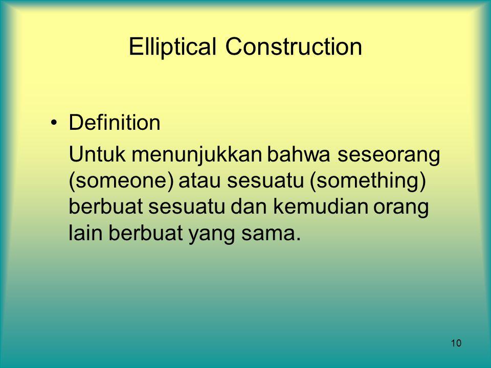 10 Elliptical Construction Definition Untuk menunjukkan bahwa seseorang (someone) atau sesuatu (something) berbuat sesuatu dan kemudian orang lain ber