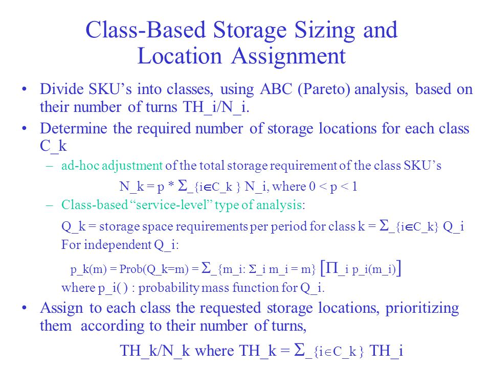 Class-Based Storage Sizing and Location Assignment Divide SKU's into classes, using ABC (Pareto) analysis, based on their number of turns TH_i/N_i.
