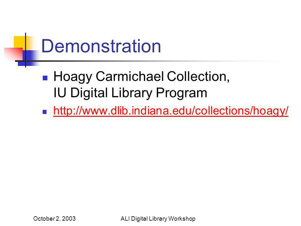 October 2, 2003ALI Digital Library Workshop Demonstration Hoagy Carmichael Collection, IU Digital Library Program http://www.dlib.indiana.edu/collections/hoagy/