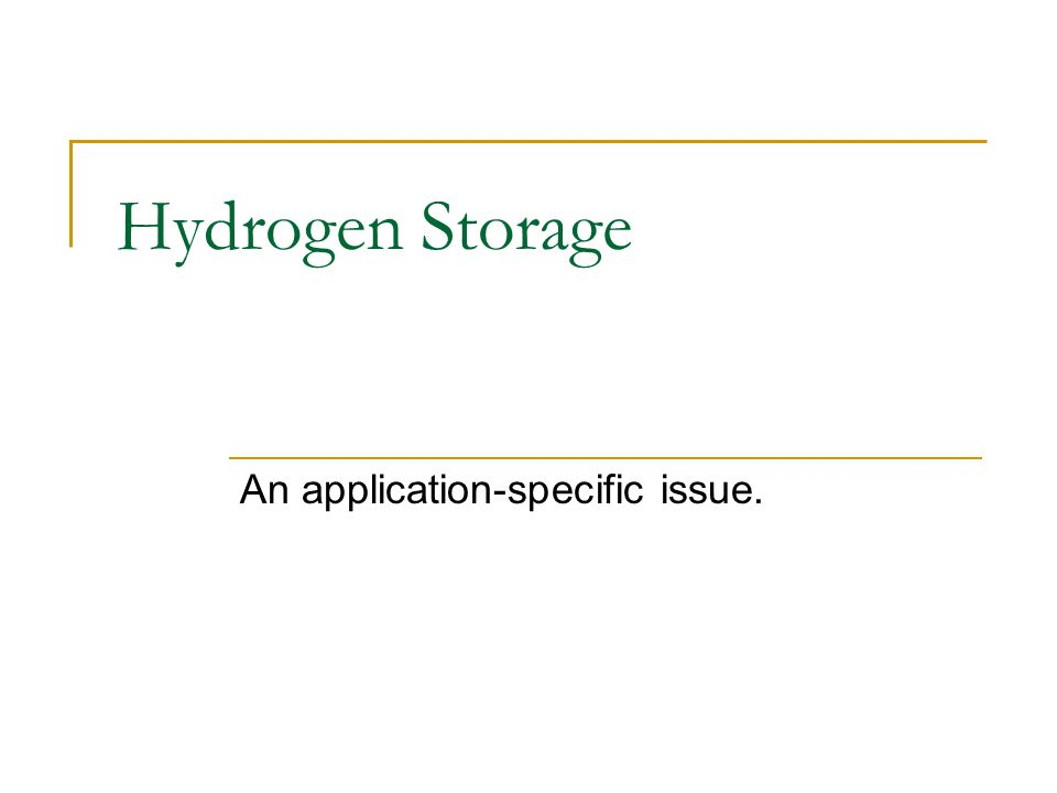 Hydrogen Storage An application-specific issue.