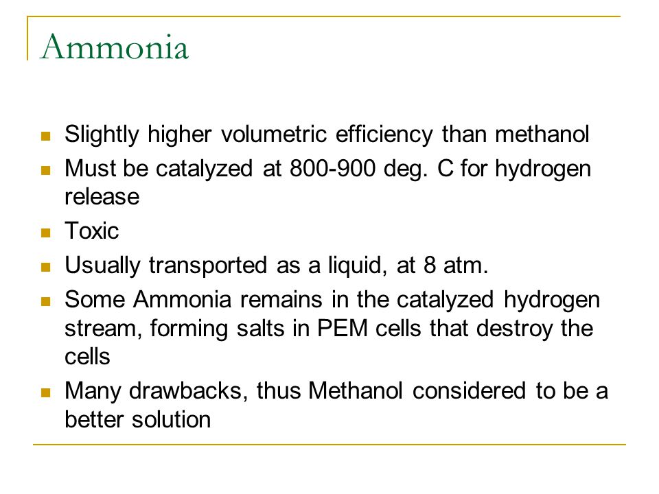 Ammonia Slightly higher volumetric efficiency than methanol Must be catalyzed at 800-900 deg.