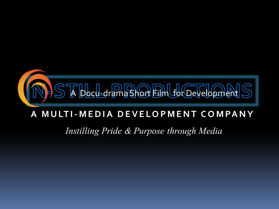 A Docu-drama Short Film for Development Instilling Pride & Purpose through Media A MULTI-MEDIA DEVELOPMENT COMPANY