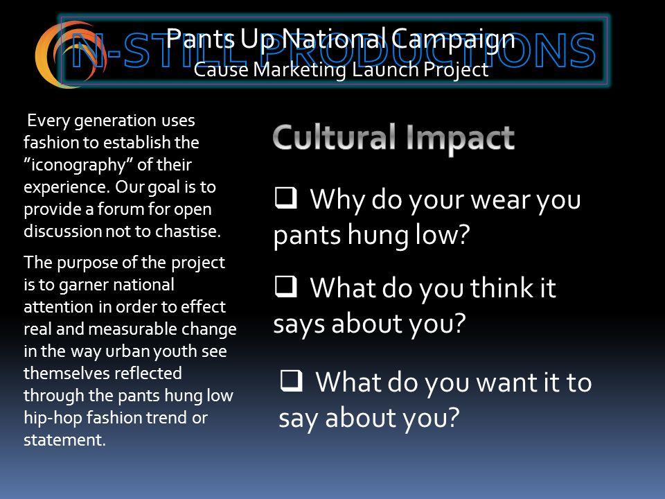Pants Up National Campaign Cause Marketing Launch Project  Why do your wear you pants hung low.