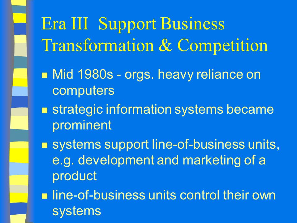 Era III Support Business Transformation & Competition n Mid 1980s - orgs.