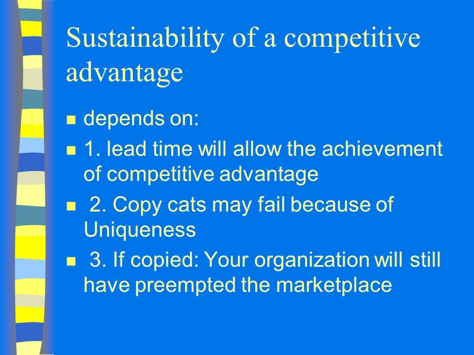 Sustainability of a competitive advantage n depends on: n 1.