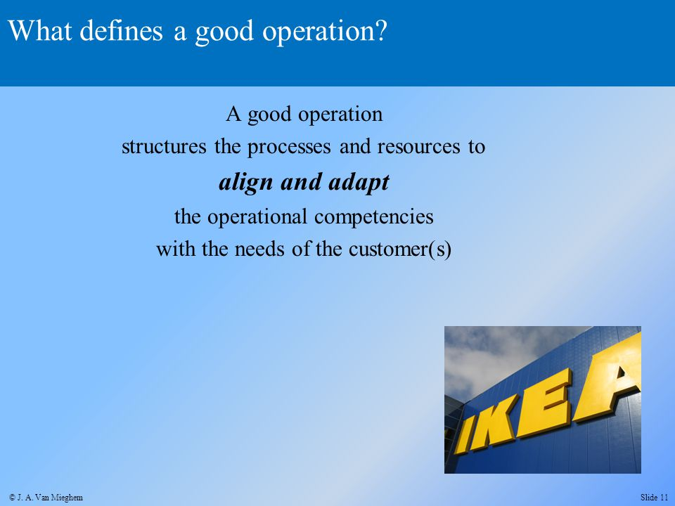 What defines a good operation? A good operation structures the processes and resources to align and adapt the operational competencies with the needs