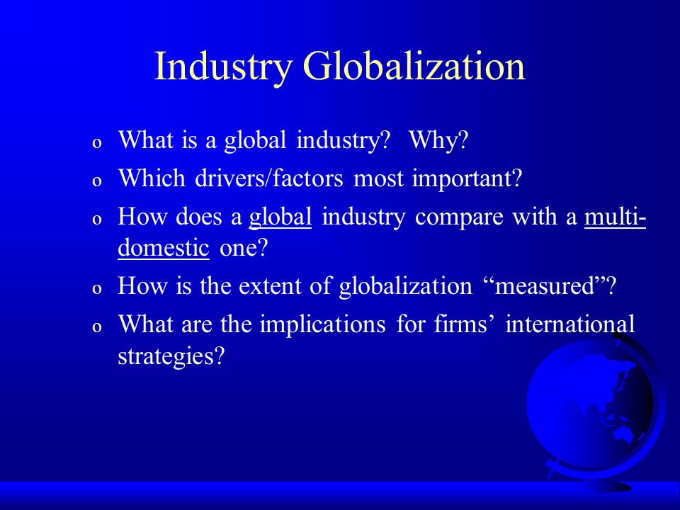 Industry Globalization o What is a global industry.
