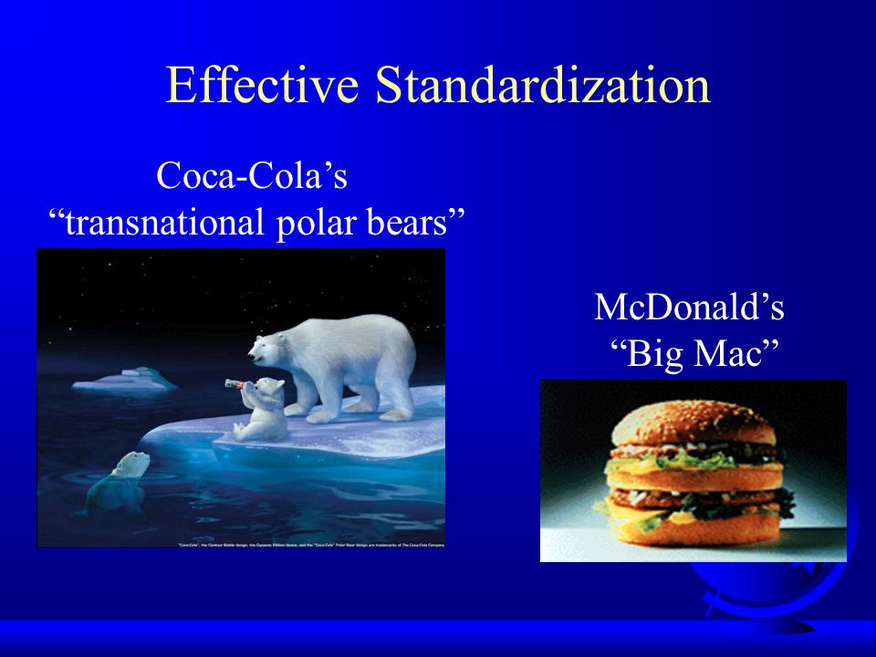 Effective Standardization Coca-Cola's transnational polar bears McDonald's Big Mac