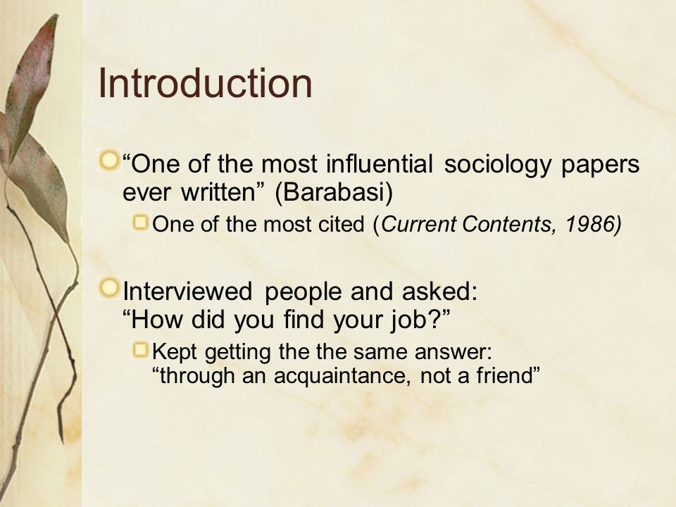 """Introduction """"One of the most influential sociology papers ever written"""" (Barabasi) One of the most cited (Current Contents, 1986) Interviewed people"""