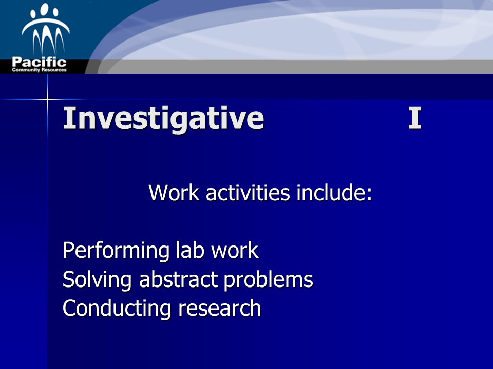 InvestigativeI Work activities include: Performing lab work Solving abstract problems Conducting research