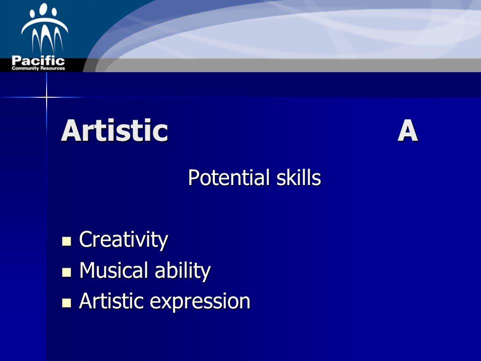ArtisticA Potential skills Creativity Creativity Musical ability Musical ability Artistic expression Artistic expression