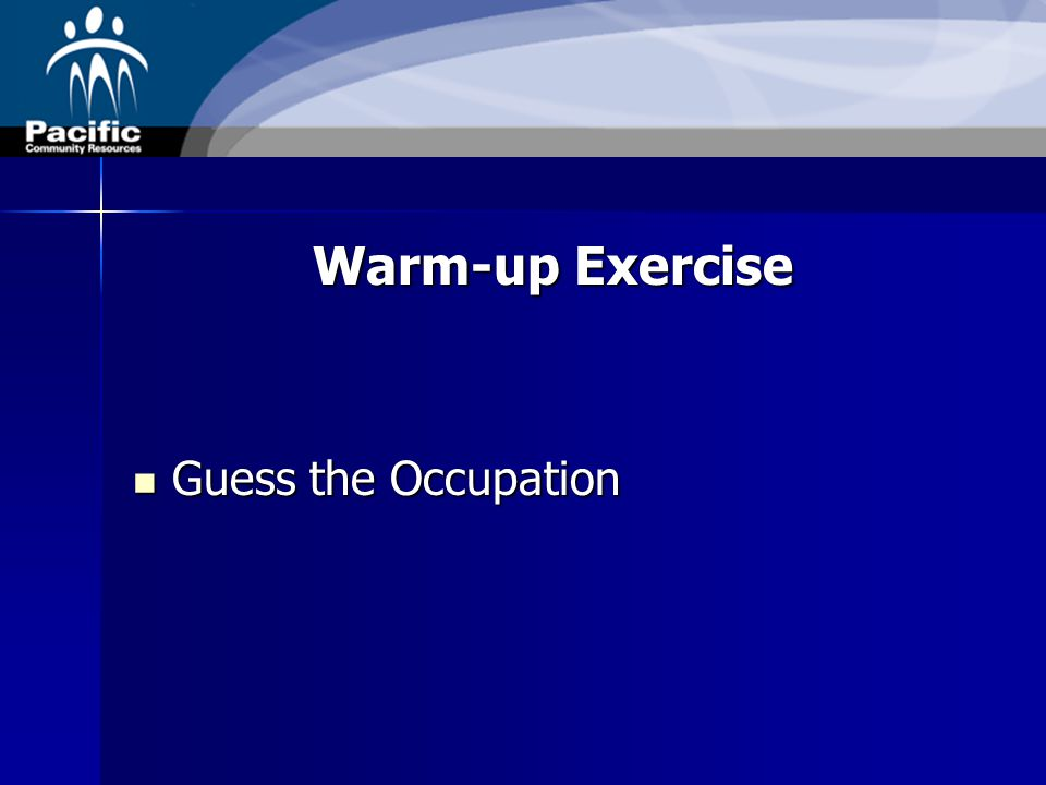 Warm-up Exercise Guess the Occupation Guess the Occupation