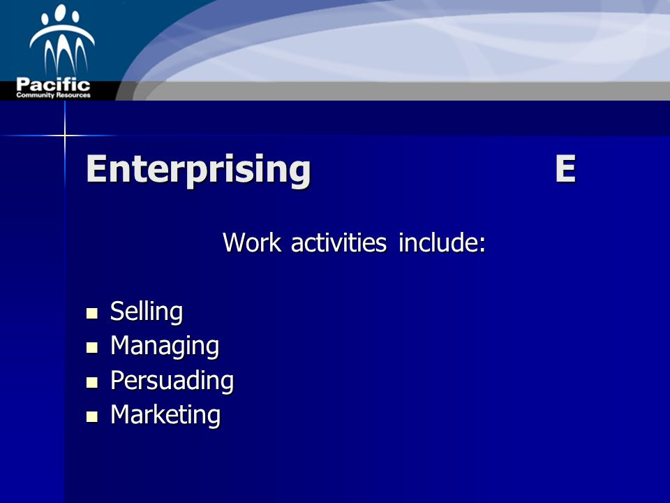 EnterprisingE Work activities include: Selling Selling Managing Managing Persuading Persuading Marketing Marketing