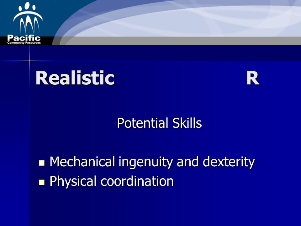 RealisticR Potential Skills Mechanical ingenuity and dexterity Mechanical ingenuity and dexterity Physical coordination Physical coordination