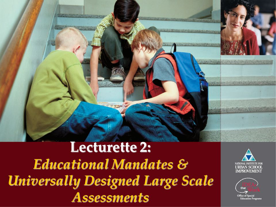 Lecturette 2: Educational Mandates & Universally Designed Large Scale Assessments