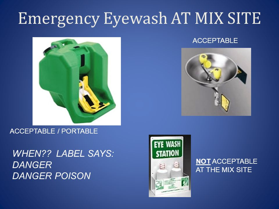 Emergency Eyewash AT MIX SITE ACCEPTABLE NOT ACCEPTABLE AT THE MIX SITE ACCEPTABLE / PORTABLE WHEN?.