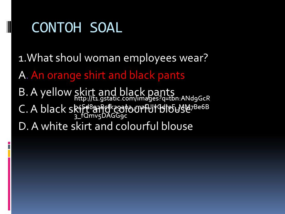 CONTOH SOAL 1.What shoul woman employees wear. A.