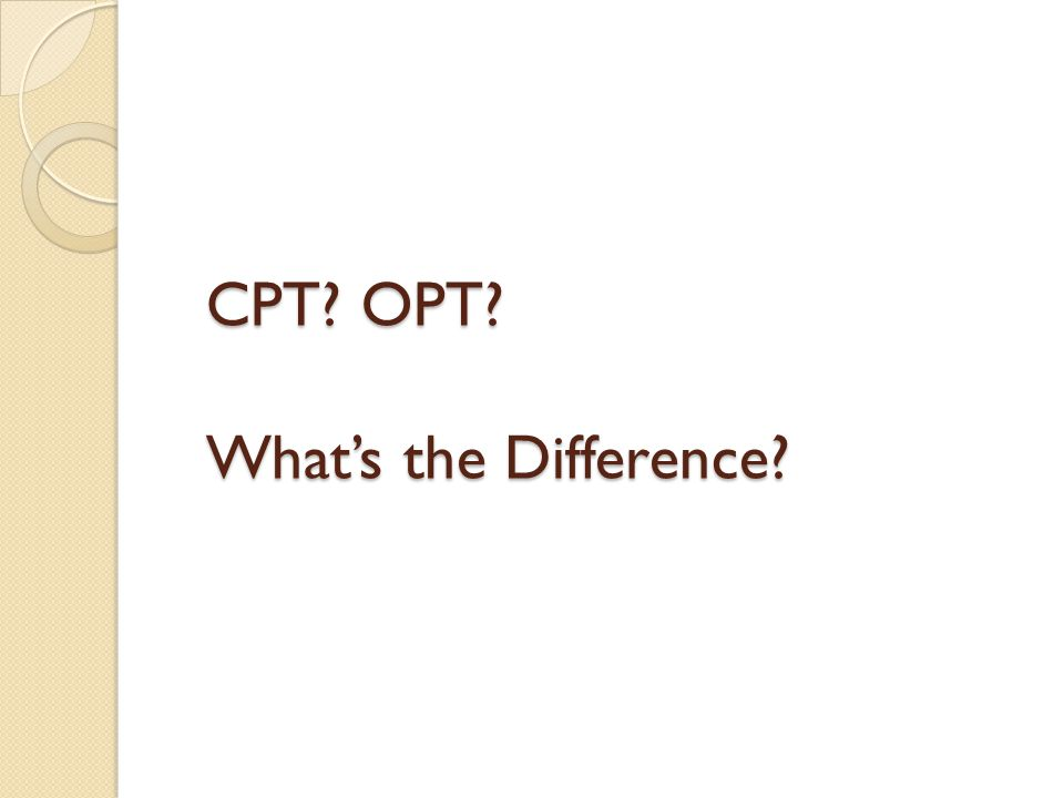 CPT? OPT? What's the Difference?