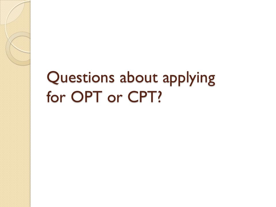 Questions about applying for OPT or CPT?